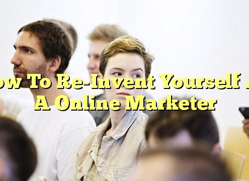 How To Re-Invent Yourself As A Online Marketer