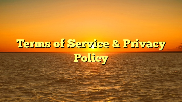 Terms of Service & Privacy Policy